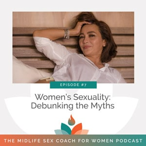 Ep #7: Women's Sexuality: Debunking the Myths