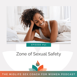 The Midlife Sex Coach for Women Podcast with Dr. Sonia Wright | Zone of Sexual Safety