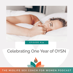 The Midlife Sex Coach for Women Podcast with Dr. Sonia Wright   Celebrating One Year of OYSN