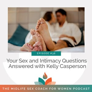The Midlife Sex Coach for Women Podcast with Dr. Sonia Wright   Your Sex and Intimacy Questions Answered with Kelly Casperson