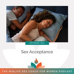 The Midlife Sex Coach for Women Podcast with Dr. Sonia Wright | Sex Acceptance