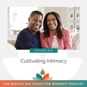 The Midlife Sex Coach for Women Podcast with Dr. Sonia Wright | Cultivating Intimacy