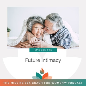 The Midlife Sex Coach for Women Podcast with Dr. Sonia Wright   Future Intimacy