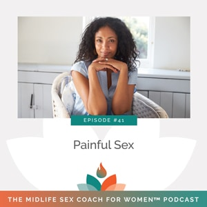 The Midlife Sex Coach for Women Podcast with Dr. Sonia Wright | Painful Sex