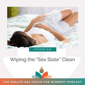 """The Midlife Sex Coach for Women Podcast with Dr. Sonia Wright   Wiping the """"Sex Slate"""" Clean"""