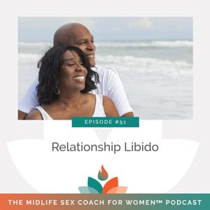 The Midlife Sex Coach for Women Podcast with Dr. Sonia Wright   Relationship Libido