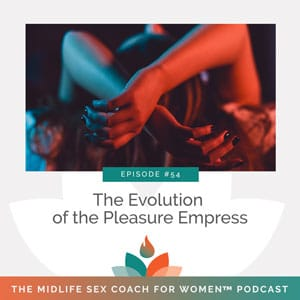 The Midlife Sex Coach for Women Podcast with Dr. Sonia Wright | The Evolution of the Pleasure Empress