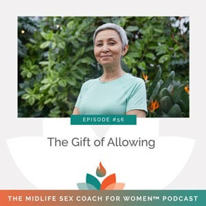 The Midlife Sex Coach for Women Podcast with Dr. Sonia Wright   The Gift of Allowing